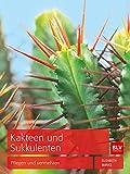 Kakteen und Sukkulenten: Pflegen und vermehren