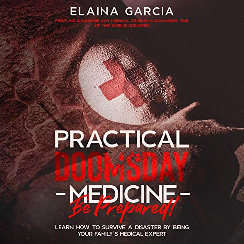 Practical Doomsday Medicine - Be Prepared! Audiobook By Elaina Garcia cover art