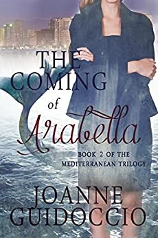 The Coming of Arabella (The Mediterranean Trilogy Book 2) by [Joanne Guidoccio]