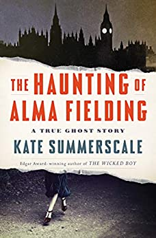 [Kate Summerscale]のThe Haunting of Alma Fielding: A True Ghost Story (English Edition)