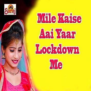 Mile Kaise Aai Yaar Lockdown Me