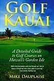Golf Kauai: A Detailed Guide  to Golf Courses on Hawaii s Garden Isle