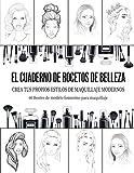 El cuaderno de bocetos de belleza: 60 plantillas de rostro de modelo femenino para maquillaje y peinado, con 60 páginas en blanco para tomar notas, dibujar o escribir el registro del producto