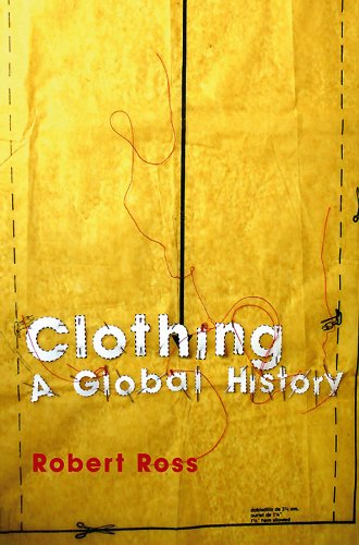 Clothing: A Global History (Themes in History) (English Edition)