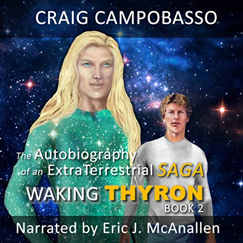 Waking Thyron     The Autobiography of an Extraterrestrial Saga, Book 2              By:                                                                                                                                 Craig Campobasso                               Narrated by:                                                                                                                                 Eric J. McAnallen                      Length: 8 hrs and 47 mins     4 ratings     Overall 3.5