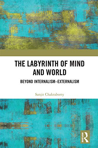 The Labyrinth of Mind and World: Beyond Internalism–Externalism