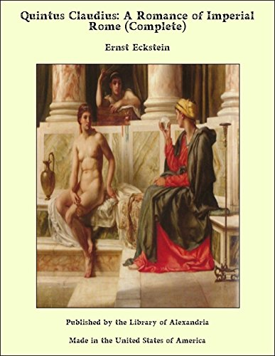 Quintus Claudius: A Romance of Imperial Rome (complete) (English Edition)