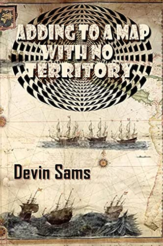 Adding To A Map With No Territory by [Devin Sams]