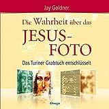 Die Wahrheit über das Jesus-Foto - Das Turiner Grabtuch entschlüsselt