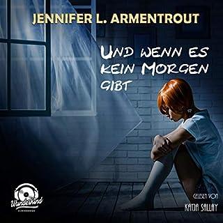 Und wenn es kein Morgen gibt                   Autor:                                                                                                                                 Jennifer L. Armentrout                               Sprecher:                                                                                                                                 Katja Sallay                      Spieldauer: 11 Std. und 2 Min.     41 Bewertungen     Gesamt 4,6