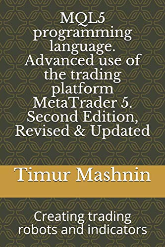 MQL5 programming language. Advanced use of the trading platform MetaTrader 5. Second Edition, Revised & Updated: Creating trading robots and indicators