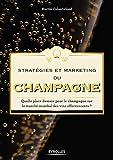 Stratégies et marketing du champagne - Quelle place demain pour le champagne sur le marché mondial des vins effervescents ?