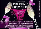 Coupon Piccanti - 56 coupon erotici per lui:: Un blocchetto esclusivo pieno di richieste provocanti che stuzzicheranno la fantasia di un marito o fidanzato in...