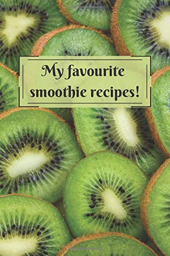 My Favourite Smoothie Recipes Notebook: 110 Pages, 6x9, Kiwi (Food)