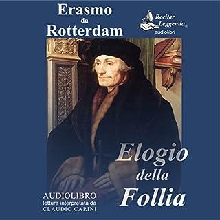 Elogio della Follia                   Di:                                                                                                                                 Erasmo da Rotterdam                               Letto da:                                                                                                                                 Claudio Carini                      Durata:  4 ore e 1 min     29 recensioni     Totali 4,7
