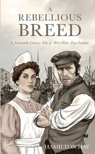 A Rebellious Breed: A Nineteenth Century Tale of West Ham, East London