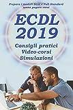 ECDL 2019: Consigli pratici, Video-corsi, Simulazioni. Studia in modo autonomo senza pagare corsi. Prepara l'ECDL Base e Full Standard in modo autonomo.