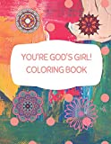 You're God's Girl! Coloring Book: Once you're finished coloring your creations, you can tear them out and hang them on your wall, stick them on the ... away as gifts to your family and friends.