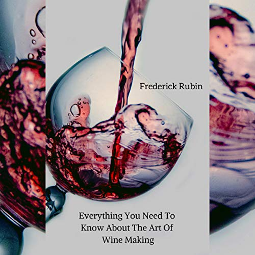 Everything You Need to Know About Wine Making: Wine Essentials with a Personal Touch audiobook cover art