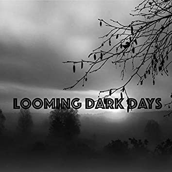 Looming Dark Days