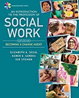 An Introduction to the Profession of Social Work: Becoming a Change Agent (Empowerment)