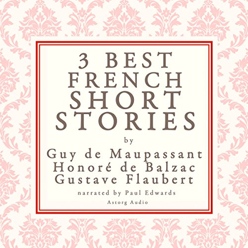 Three Best French Short Stories by Guy de Maupassant, Honoré de Balzac, Gustave Flaubert cover art