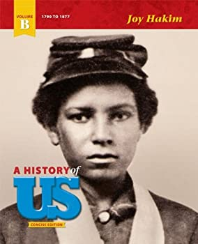 Hardcover A History of US - Concise Edition - Volume B: 1790-1877 by Joy Hakim (2011-05-04) Book