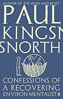 Confessions of a Recovering Environmentalist by [Paul Kingsnorth]