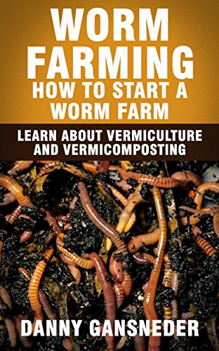Worm Farming: How to Start a Worm Farm: Learn About Vermiculture and Vermicomposting