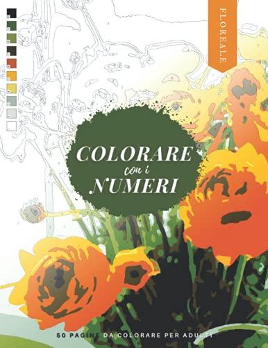 Colorare con i Numeri : Floreale: Libro di 50 pagine da colorare per adulti di Rose, Margherite, Tulipano, Girasole, e molto altro!