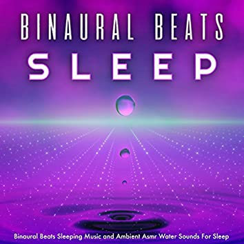 Binaural Beats Sleeping Music and Ambient Asmr Water Sounds For Sleep