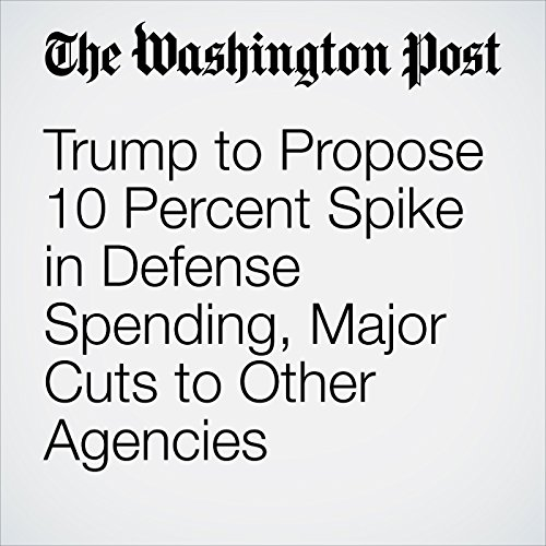 Trump to Propose 10 Percent Spike in Defense Spending, Major Cuts to Other Agencies copertina