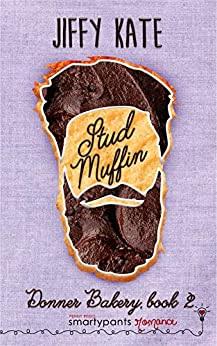 Stud Muffin: A Friends to Lovers Small Town Romantic Comedy (Donner Bakery Book 2) by [Smartypants Romance, Jiffy Kate]