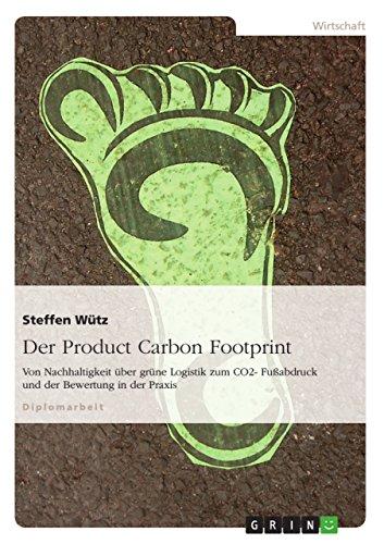 Der Product Carbon Footprint: Von Nachhaltigkeit über grüne Logistik zum CO2- Fußabdruck und der Bewertung in der Praxis