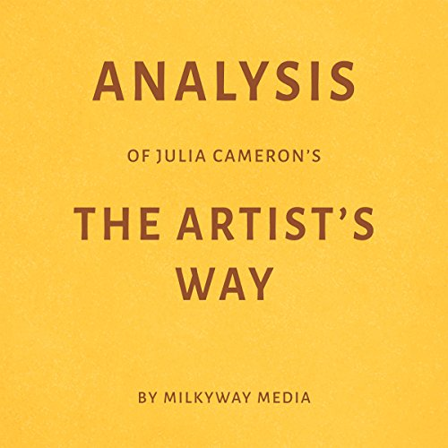 Analysis of Julia Cameron's The Artist's Way by Milkyway Media cover art