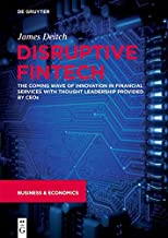 Disruptive Fintech - the Coming Wave of Innovation in Financial Services: Thought Leadership from Ceos Leading the Charge