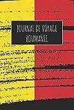 Journal de Voyage Roumanie: 6x9 Carnet de voyage I Journal de voyage avec instructions, Checklists et Bucketlists, cadeau parfait pour votre séjour à Roumanie et pour chaque voyageur.