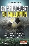 Ein Spiel dauert 90 Millionen: Wie der Kommerz unserem Fußball die Seele raubt (German Edition)