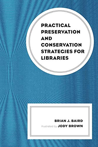 Compare Textbook Prices for Practical Preservation and Conservation Strategies for Libraries  ISBN 9781538109595 by Baird, Brian J.,Brown, Jody