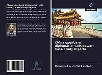 "China openbare diplomatie ""soft power"" Case study Nigeria"