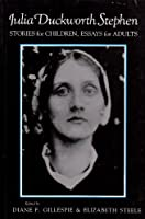 Julia Duckworth Stephen: Stories for Children, Essays for Adults