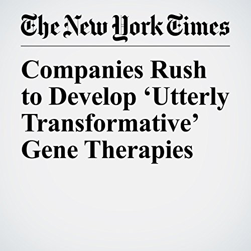 Companies Rush to Develop 'Utterly Transformative' Gene Therapies copertina