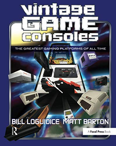 Vintage Game Consoles: An Inside Look at Apple, Atari, Commodore, Nintendo, and the Greatest Gaming Platforms of All Time
