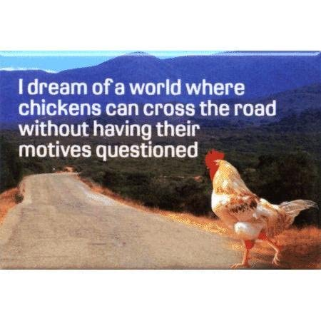 home chickens cross road without having motives questioned tin sign