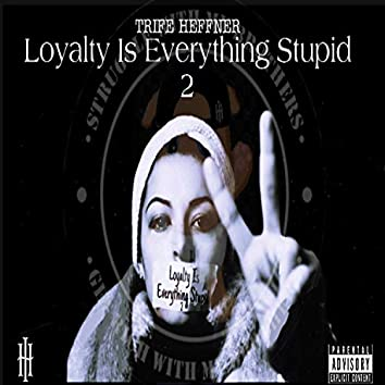 Loyalty Is Everything Stupid 2