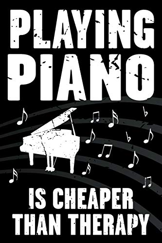 Playing Piano Is Cheaper Than Therapy: Funny Journal For Musicians - Music Lovers and Writers - Blank Lined Notebook To Write In For Piano Players ... Piano Is Cheaper Than Therapy Series, Band 1)