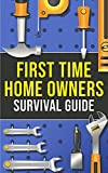 First-Time Homeowner s Survival Guide: What You'll Need, What To Know & How To Navigate the World of Homeownership!