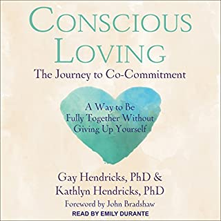 Conscious Loving     The Journey to Co-Commitment              By:                                                                                                                                 Gay Hendricks PhD,                                                                                        Kathlyn Hendricks PhD,                                                                                        John Bradshaw - foreword                               Narrated by:                                                                                                                                 Emily Durante                      Length: 10 hrs and 35 mins     43 ratings     Overall 4.7