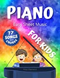 Piano Easy Sheet Music for Kids I 77 Songs with Chords: Easiest Songbook of the Best Pieces to Play for Beginners Children and Students of All Ages I ... with Simple Chords I BIG Notes I Level 1