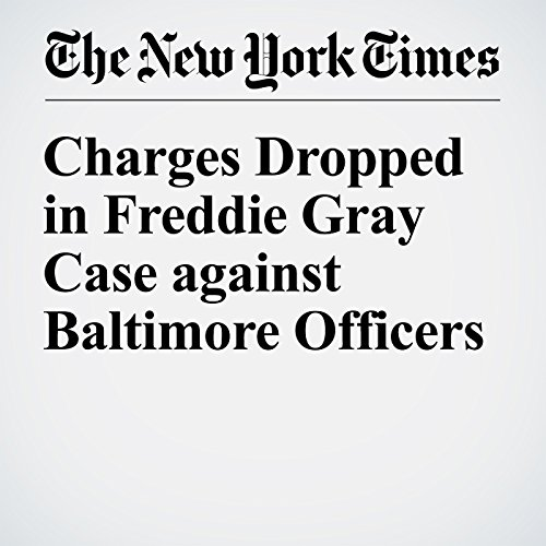 Charges Dropped in Freddie Gray Case against Baltimore Officers cover art